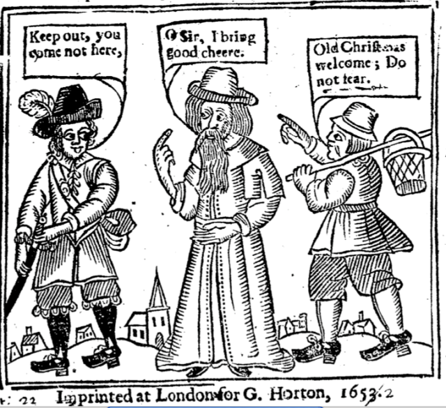 "Frontispiece for The Vindication of Christmas"", published 1652. The Puritan on the left says ""Come not here."" to Old Christmas in the center who replies, ""I bring good cheer."" The man on the street bids Old Christmas welcome, ""Do not fear."" Yes, it all rhymes."